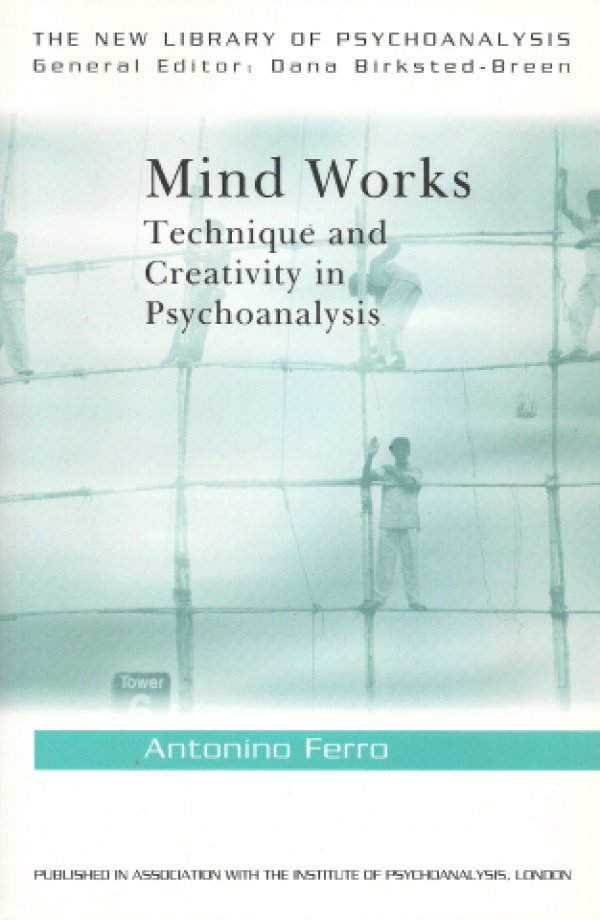 MIND WORKS - TECHNIQUE AND CREATIVITY IN PSYCHOANALYSIS