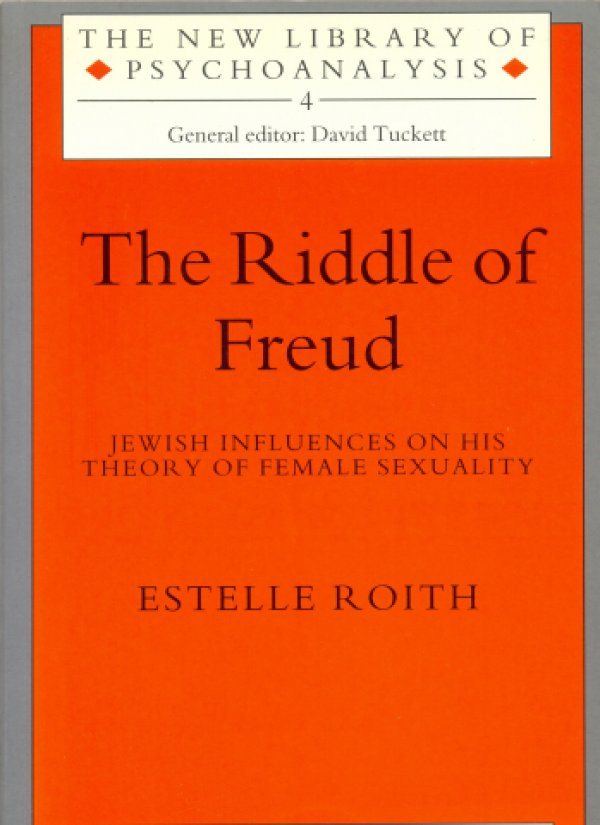 THE RIDDLE OF FREUD - JEWISH INFLUENCES ON HIS THEORY OF FEMALE SEXUALITY