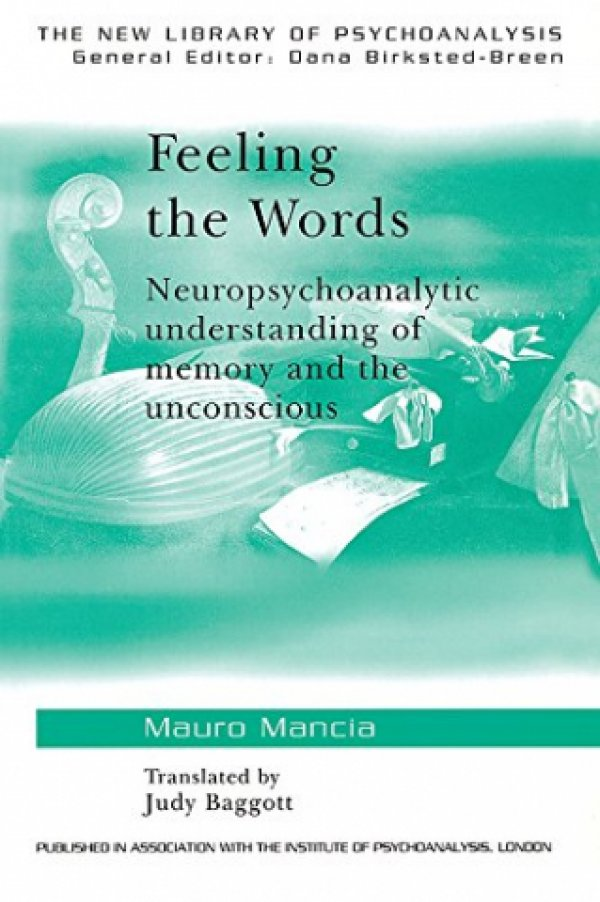 FEELING THE WORDS - NEUROPSYCHOANALYTIC UNDERSTANDING OF MEMORY AND THE UNCONSCIOUS