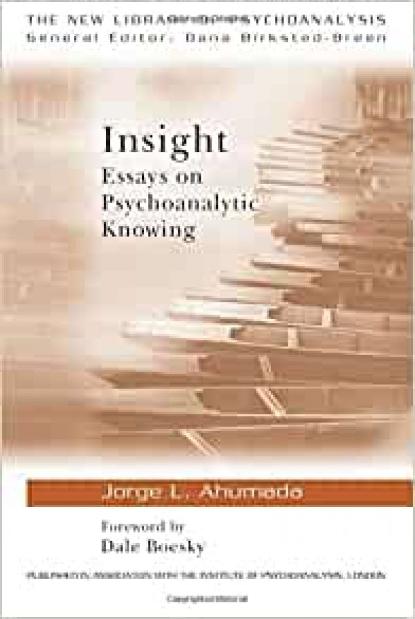 INSIGHT - ESSAYS ON PSYCHOANALYTIC KNOWING