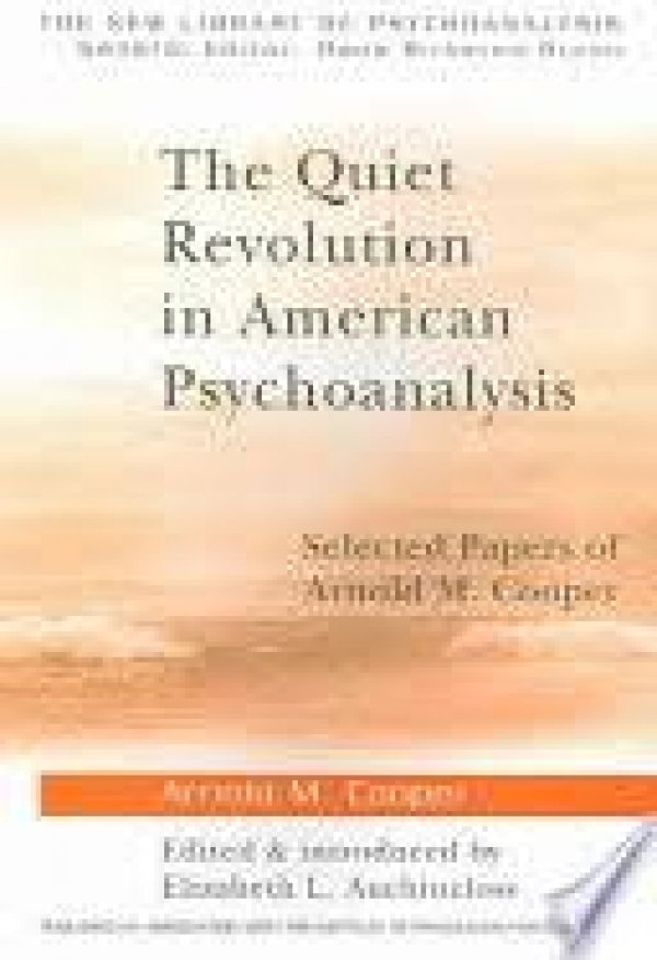 THE QUIET REVOLUTION IN AMERICAN PSYCHOANALYSIS - SELECTED PAPERS OF ARNOLD M. COOPER
